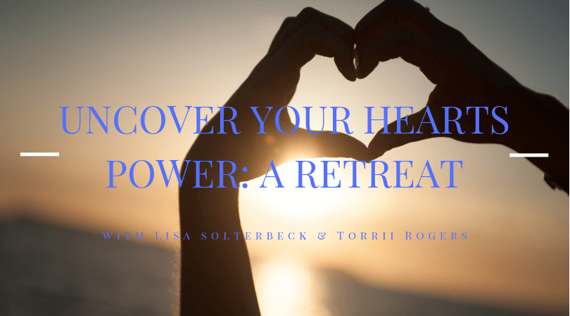 Uncover Your Hearts Power: A Retreat