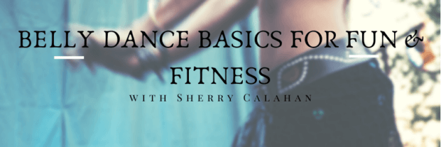 Belly Dance Basics for Fun & Fitness