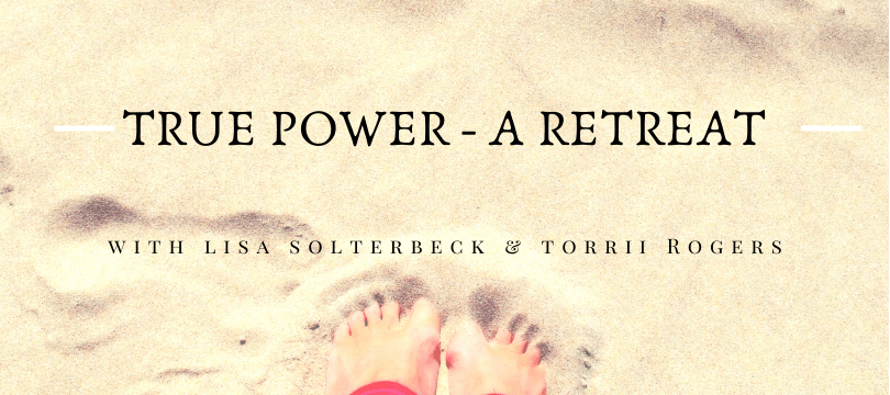 True Power – A Retreat for the Soul